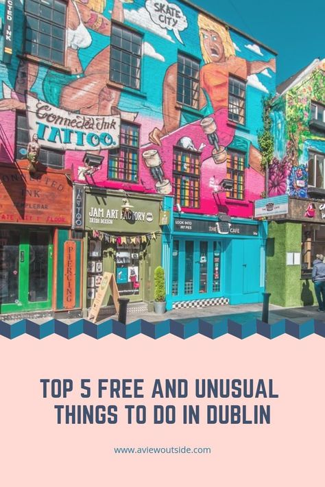 Top 5 Free and Unusual things to do in Dublin, Ireland