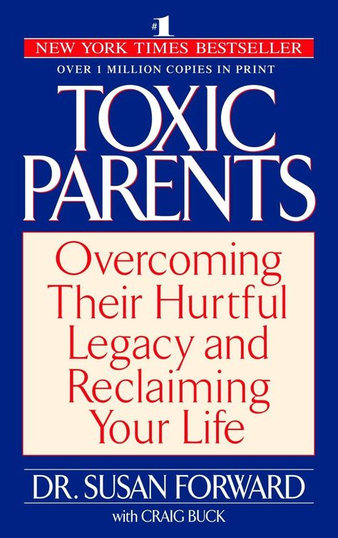 Toxic Parents: Overcoming Their Hurtful Legacy and