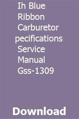 Ih Blue Ribbon Carburetor Specifications Service Manual Gss 1309 Carburetor Blue Ribbon Manual