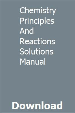 Chemistry Principles And Reactions Solutions Manual Chemistry Study Guide Student Guide Study Guide