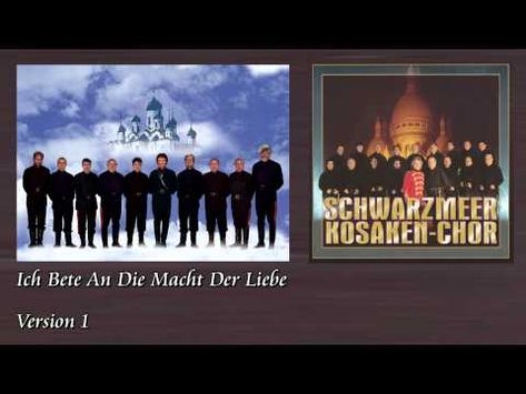 Don Kosaken Chor Ich Bete An Die Macht Der Liebe Youtube Mit Bildern Chor Christliche Lieder Ich Bete