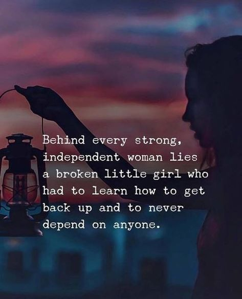 An independent woman was once a little broken girl who had to got up and never had to depend on anyone. #Strongwomanquotes #Womenempowermentquotes #Motivationalquotes #Strengthquotes #Quotes #therandomvibez