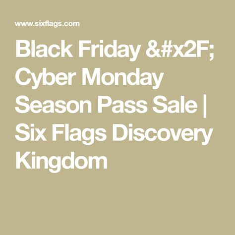 Black Friday X2f Cyber Monday Season Pass Sale Six Flags Discovery Kingdom Six Flags Discovery Entertaining