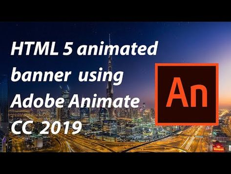 How To Create Html5 Animated Banners With Adobe Animate Cc 2019 Youtube Animated Banners Adobe Animate Animation