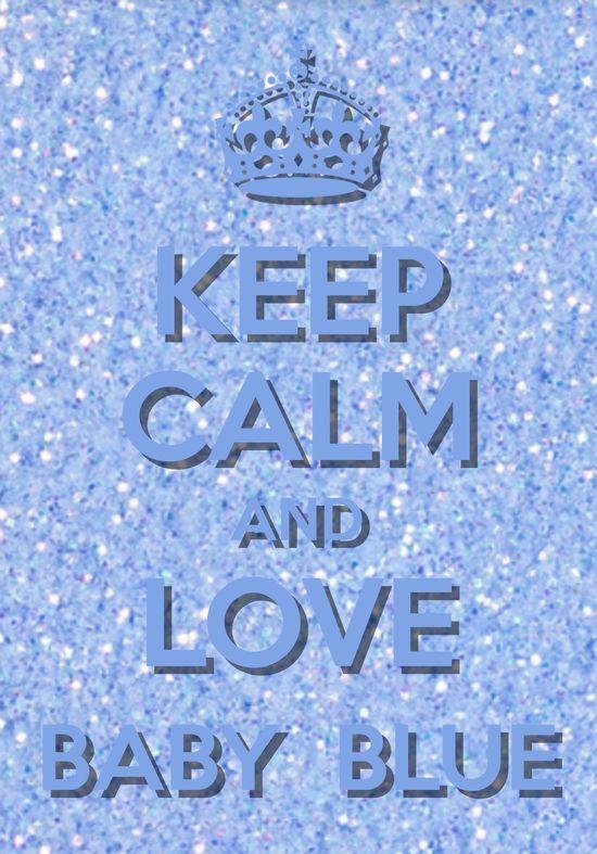 Keep calm and Love Baby Blue#tracypillarinos
