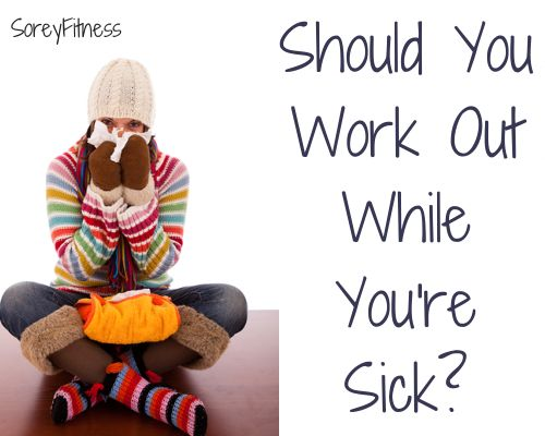 Working Out While You're Sick – Is It a Good Idea?