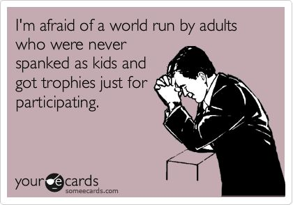 I'm afraid of a world run by adults who were never spanked as kids and got t