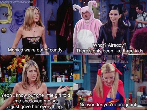 Friends. The Halloween episode haha!