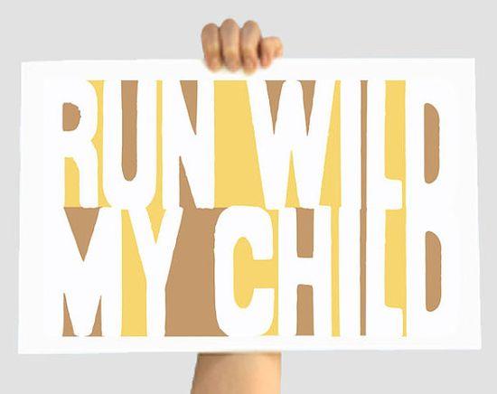 Run Wild My Child  Brown/Yellow 12 X 18 Decor Print by TheWallaroo, $23.00