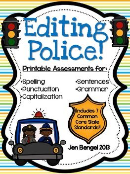 Your kids will LOVE using these police to edit their own writing, as well as their friends' writing!  They cover 7 CCSS!   Editing printable sheets included in this resource:     * Spelling Police   * Punctuation Police   * Capitalization Police   * Sentence Police   * Grammar Police