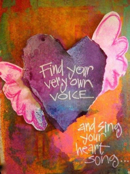 ? ? Find your very own voice and sing your heart song. ~ Anon ?