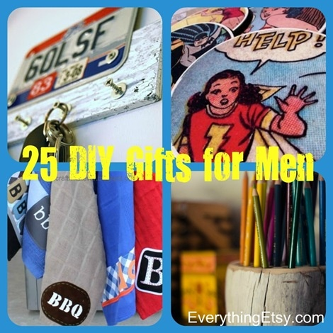 25 DIY Gifts for Men.  I'm set for 25 years! :P