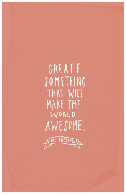 Make the world awesome.