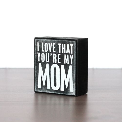 NEW! Perfect for Mother's Day! Box Sign - I Love That Youre My Mom $9.50 shoptomkat.com