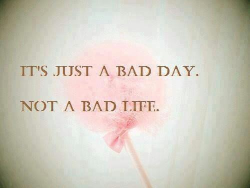 Everyone has bad days
