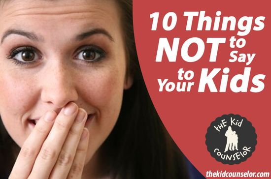 10 Things Not to Say to Your Kids