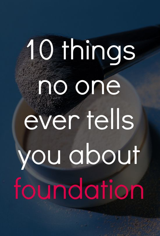 10 things no one ever tells you about foundation