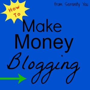 how to Make Money Blogging – @SerenityYou #blogs