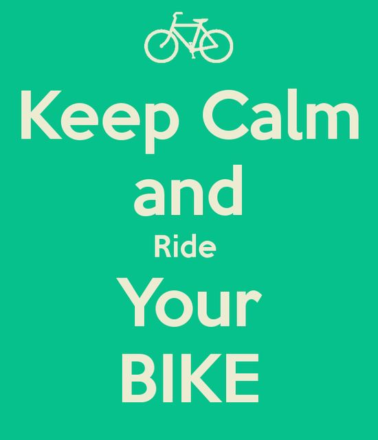 Keep Calm and Ride Your BIKE - KEEP CALM AND CARRY ON Image Generator - brought to you by the Ministry of Information