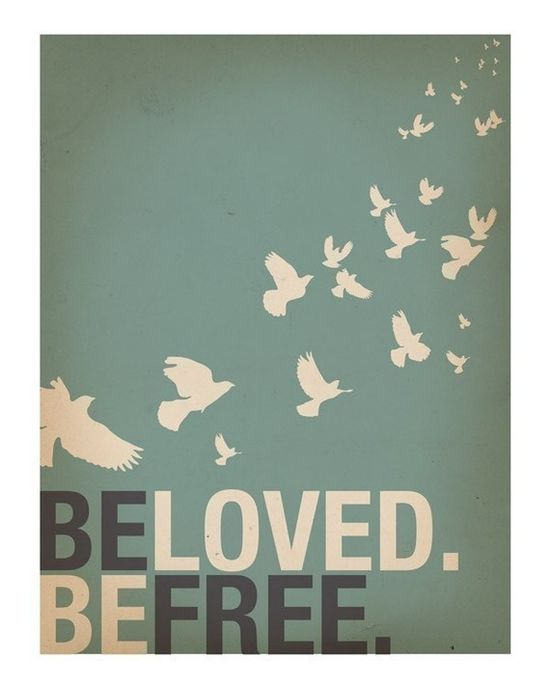 Be loved. Be free.