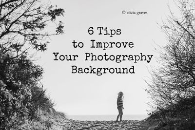 6 Tips to Improve Your Background - Click it Up a Notch