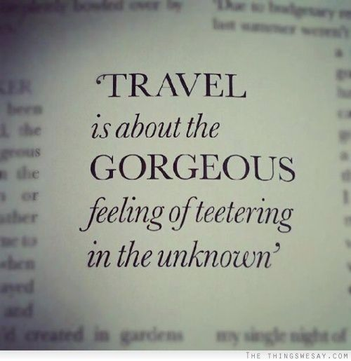 Travel is all about...