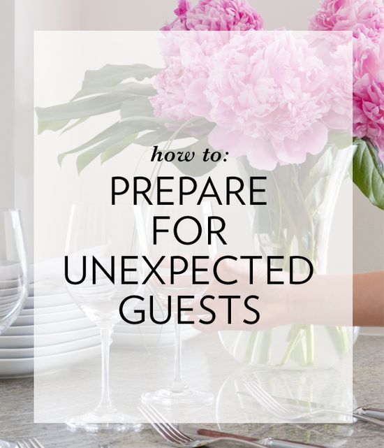 How to prepare for unexpected guests