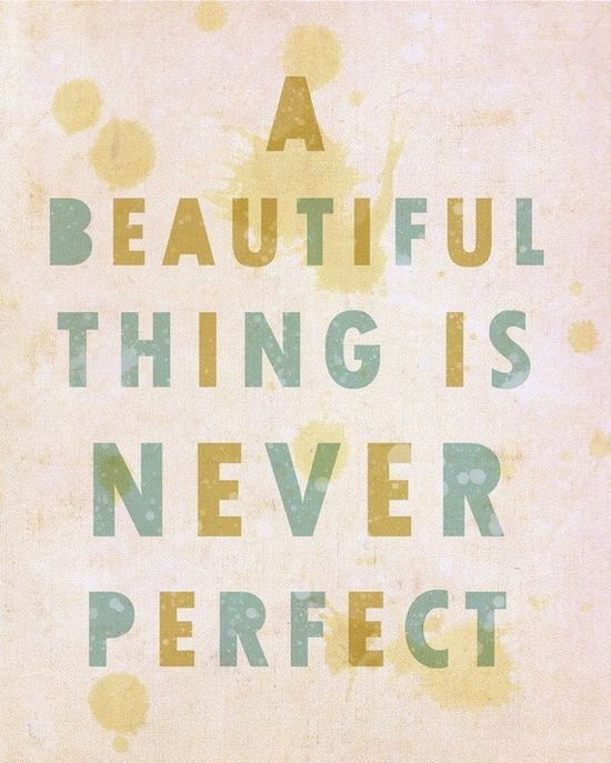 Perfection is not beauty.