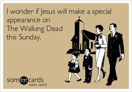 Funny Easter Ecard: I wonder if Jesus will make a special appearance on The Walking Dead this Sunday.