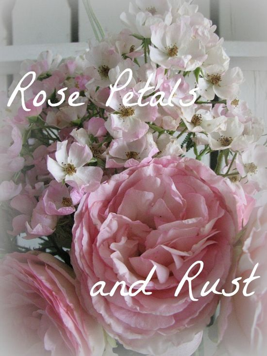 """Rose Petals and Rust""--Romantic/Country/Cottage-Style Ideas, plus shops."