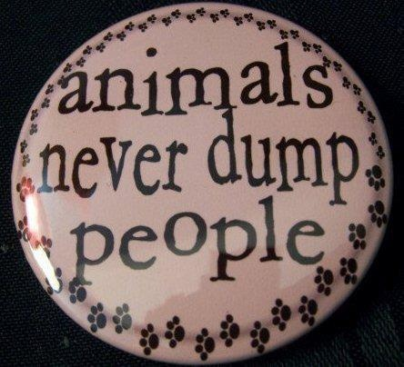 animals never dump people