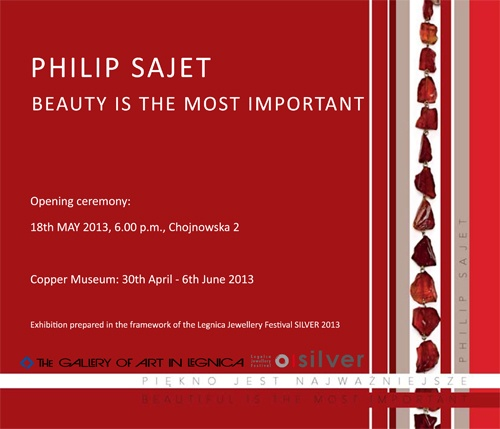Philip Sajet: Beauty is the Most Important   Copper Museum, Knights Academy  (Legnica, Poland)  30-Apr-2013 - 06-Jun-2013    mail: galeria@galeria.legnica.pl