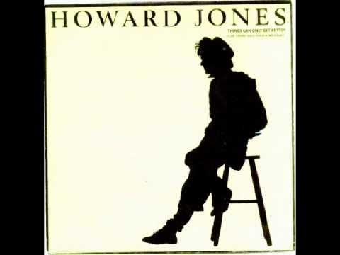 Howard Jones- Things Can Only Get Better - ...and do you feel scared? I do, but I won't stop and falter...