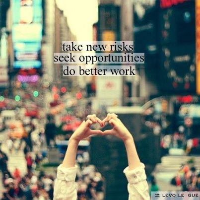 Take new risks