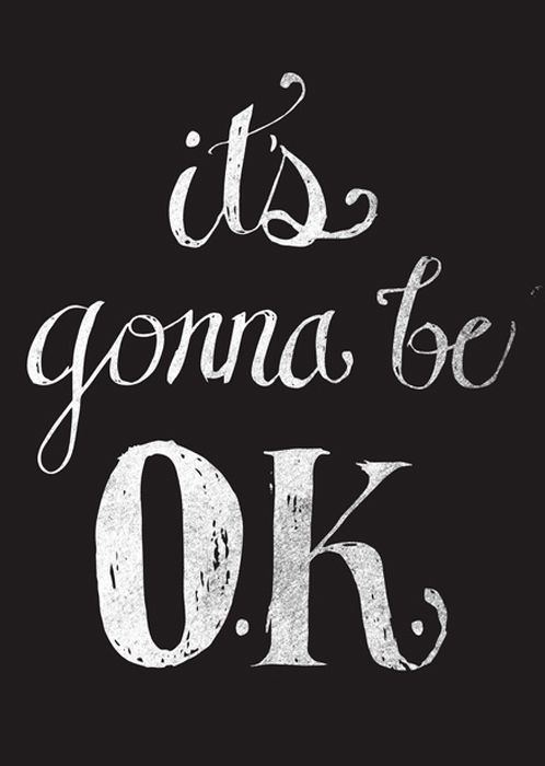 It's gonna be ok