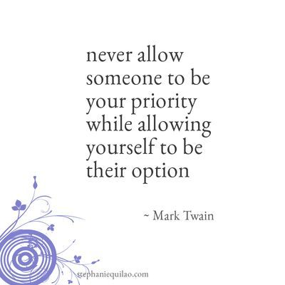 """So perfect! """"Never allow someone to be your priority while allowing yoursel"""