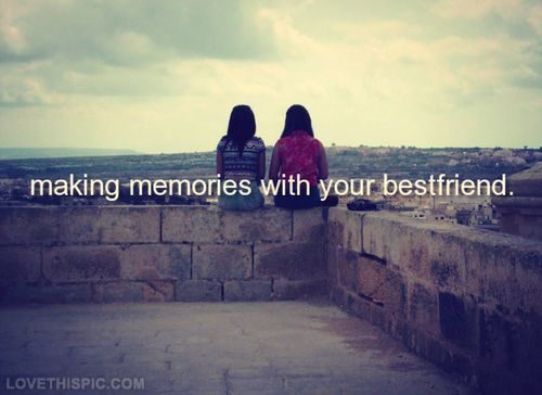 Making memories with your best friend quotes friendship quote friends best friends memories bff friendship quotes friend quotes best friend bffs best friend