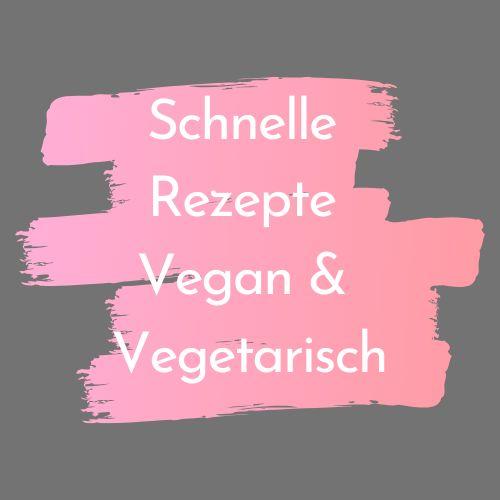 Schnelle Rezepte Vegetarisch und Vegan