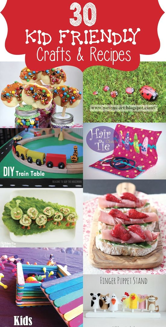 30 awesome ideas for kids crafts and kid friendly recipes.