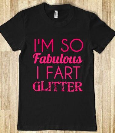 I'M SO FABULOUS I FART GLITTER #fart #glitter #glam #funny #sparkle #bling #shirt #gift