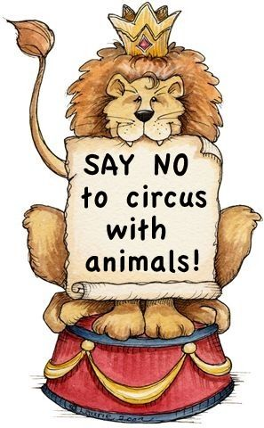 SAY NO TO CIRCUS WITH ANIMALS!!