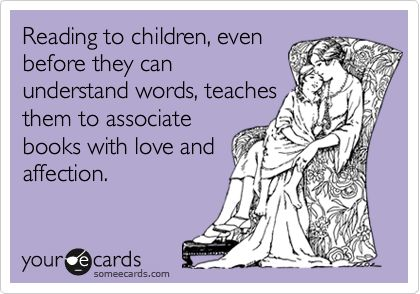 Reading to children, even before they can understand words, teaches them to associate books with love and affection.