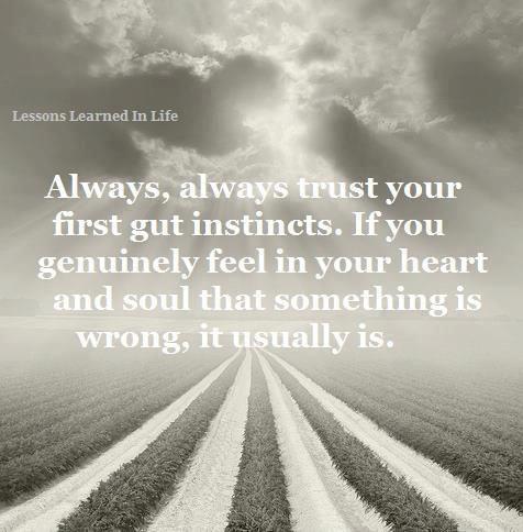 Always trust your gut instincts!
