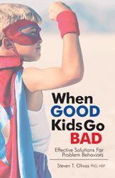 When Good Kids Go Bad: Effective Solutions for Problem Behaviors
