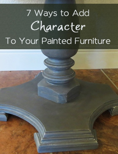 7 Ways To Add Character To Your Painted Furniture