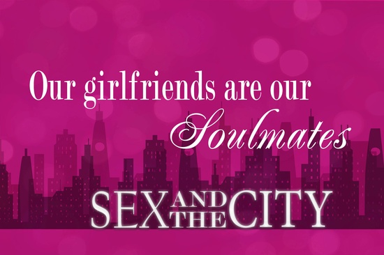 Sex and the City Quote Poster ...Our Girlfriends are our Soulmates #SATC