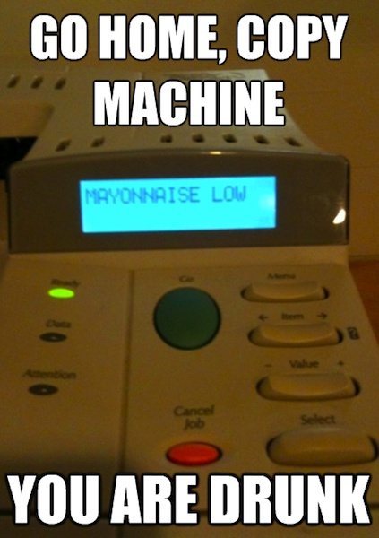 funny photos, funny pictures, memes, Go home, copy machine. You are drunk.