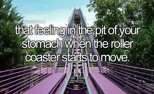 That feeling in the pit of your stomach when the roller coaster starts to move.