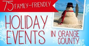 75 Family Friendly Holiday Events in Orange County
