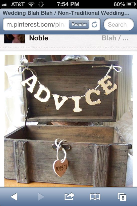 .Have a box for advice...read some out-loud at the reception and then the rest together later... This is a cool idea for people to write a note at start of the wedding, while waiting on photos etc?